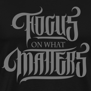 Focus On What Matters T-shirts - Mannen Premium T-shirt