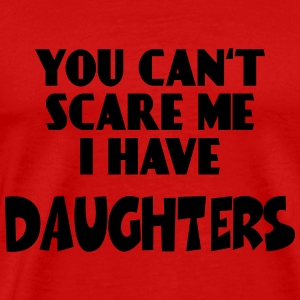 You can'r scare me - I have Daughters T-Shirts - Men's Premium T-Shirt