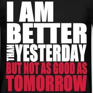 Better Than Yesterday T-shirts - Mannen T-shirt