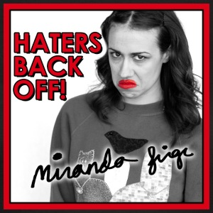 Haters Back Off! Miranda Sings T-Shirts - Women's T-Shirt