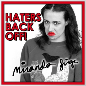Haters Back Off! Miranda Sings Mugs & Drinkware - Mug