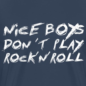 T-Shirt Nice Boys Don´t Play Rock´N´Roll - Männer Premium T-Shirt