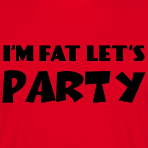 I'm fat - Let's Party T-shirts - T-shirt herr