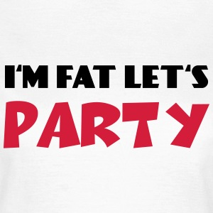 I'm fat - Let's Party T-shirts - T-shirt dam