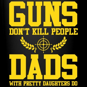 Guns don't kill people Dads with pretty daughters  Tassen & Zubehör - Tasse einfarbig
