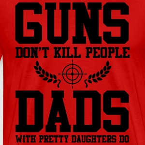 Guns don't kill people Dads with pretty daughters  T-Shirts - Männer Premium T-Shirt