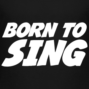 Born to Sing T-shirts - Premium-T-shirt barn