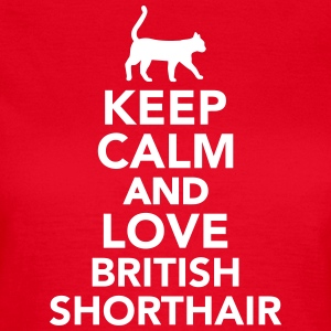 Keep calm and love British Shorthair T-Shirts - Frauen T-Shirt