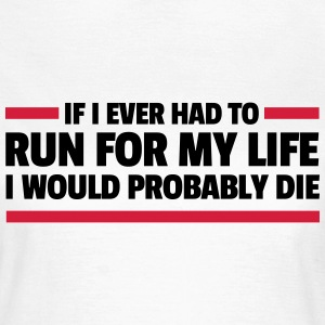 Run For My Life  T-shirts - Dame-T-shirt