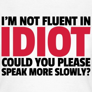 Not Fluent In Idiot  T-shirts - Dame-T-shirt