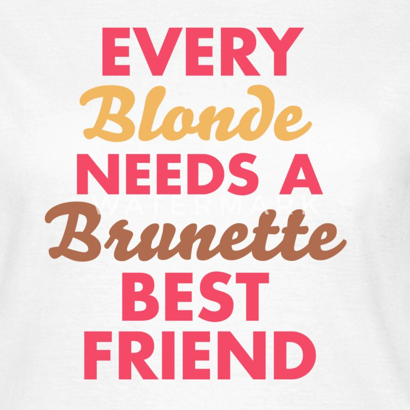 every blonde needs a brunette best friend Koszulki - Koszulka damska