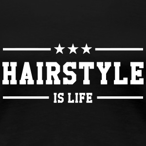 Hairstyle is life T-Shirts - Frauen Premium T-Shirt