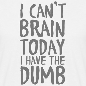 I Can't Brain Today I Have The Dumb T-shirts - Mannen T-shirt