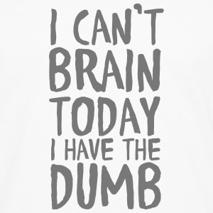 I Can't Brain Today I Have The Dumb Langarmshirts - Männer Premium Langarmshirt