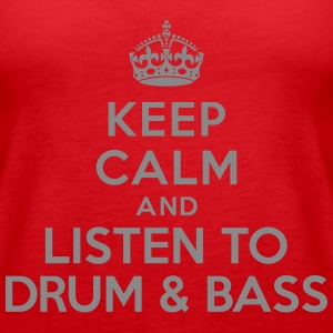 Keep calm and listen to drum and bass Débardeurs - Débardeur Premium Femme