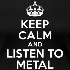 Keep calm and listen to Metal Tee shirts - T-shirt Premium Femme