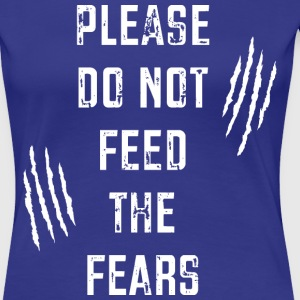 Do Not Feed the Fears T-Shirts - Women's Premium T-Shirt