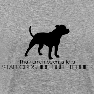 This human belongs to a Staffordshire Bull Terrier Magliette - Maglietta Premium da uomo