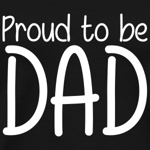 Proud to be Dad T-shirts - Mannen Premium T-shirt