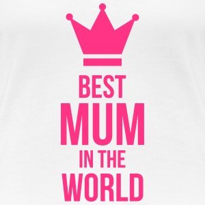 Best Mum in the World ! T-Shirts - Women's Premium T-Shirt