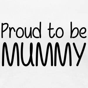 Proud to be Mummy T-Shirts - Women's Premium T-Shirt