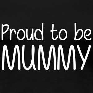 Proud to be Mummy T-shirts - Vrouwen Premium T-shirt