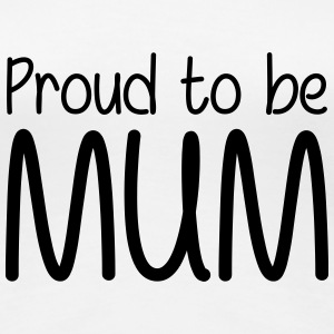 Proud to be Mum T-Shirts - Frauen Premium T-Shirt