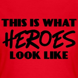 This is what heroes look like T-shirts - Vrouwen T-shirt