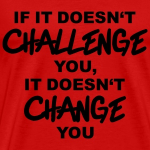 If it doesn't challenge you, it doesn't change you T-Shirts - Men's Premium T-Shirt