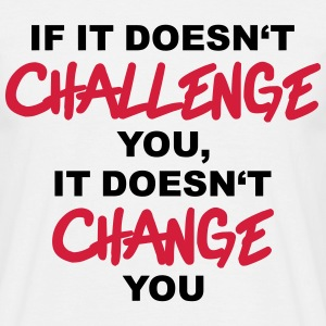 If it doesn't challenge you, it doesn't change you Magliette - Maglietta da uomo