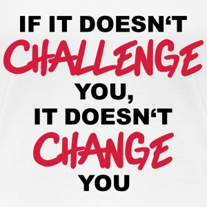 If it doesn't challenge you, it doesn't change you Tee shirts - T-shirt Premium Femme