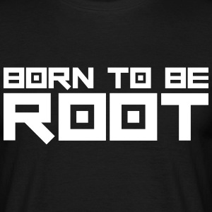 Born To Be Root T-Shirts - Männer T-Shirt