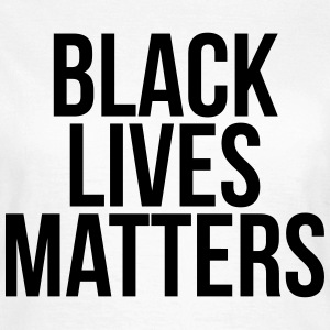 Black lives matters T-Shirts - Frauen T-Shirt