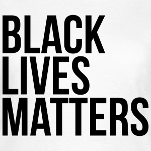 Black lives matters T-Shirts - Women's T-Shirt