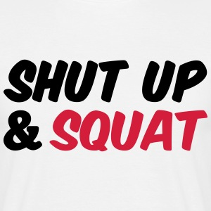 shut up & squat T-Shirts - Männer T-Shirt