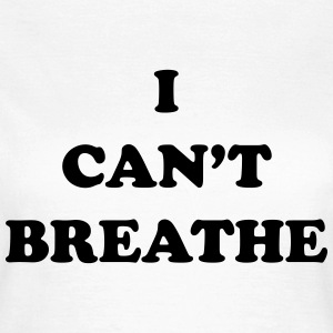 I can't breathe T-Shirts - Women's T-Shirt