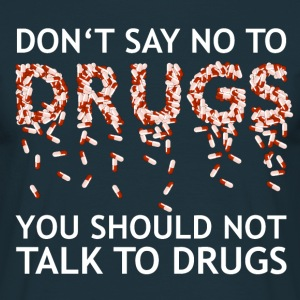 You should not talk to drugs - T-shirt Homme