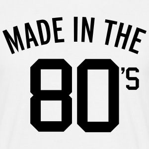 Made In The 80's  T-Shirts - Men's T-Shirt