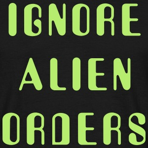 Ignore Alien Orders - Männer T-Shirt