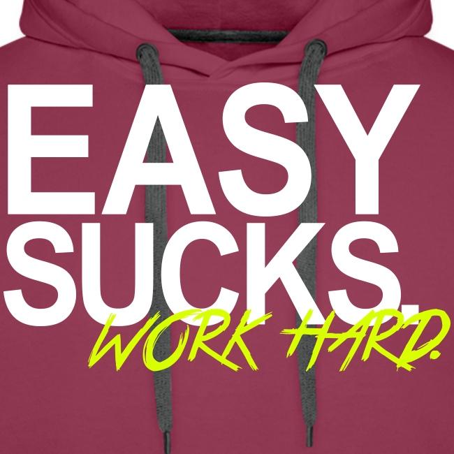 Easy Sucks. Work Hard!