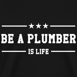 Be a Plumber is life T-shirts - Herre premium T-shirt