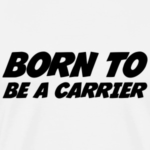 Born to be a Carrier  T-shirts - Mannen Premium T-shirt
