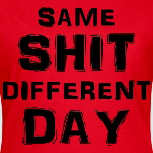 Same shit, different day T-shirts - Vrouwen T-shirt