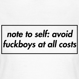 Avoid fuckboys at all costs T-shirts - Vrouwen T-shirt