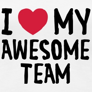 I Love (Heart) My Awesome Team T-shirts - Vrouwen Premium T-shirt