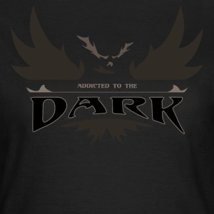 Addicted to the Dark T-Shirts - Frauen T-Shirt