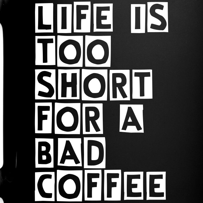 LIFE IS TOO SHORT FOR A BAD COFFEE mug
