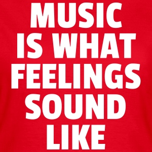 Music Feelings Sound Like  T-shirts - Vrouwen T-shirt