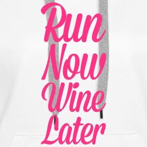 Run Now, Wine Later  Hoodies & Sweatshirts - Women's Premium Hoodie