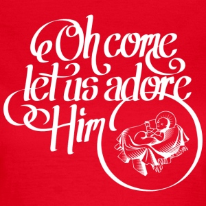 Oh come let us adore Him T-Shirts - Frauen T-Shirt